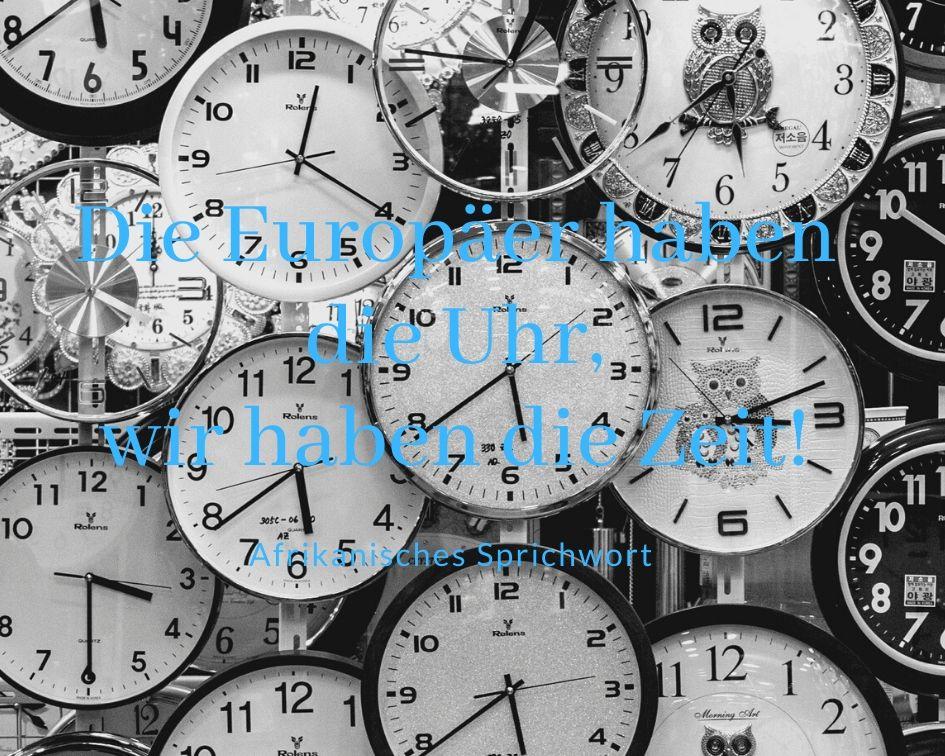 Die Europäer haben die Uhr, wir haben die Zeit! (redewendung aus Afrika)