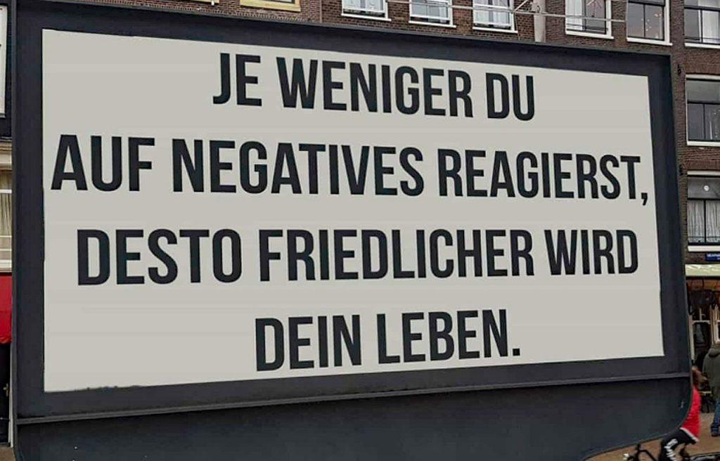 Je weniger Du auf negatives reagierst, desto friedlicher wird Dein Leben.