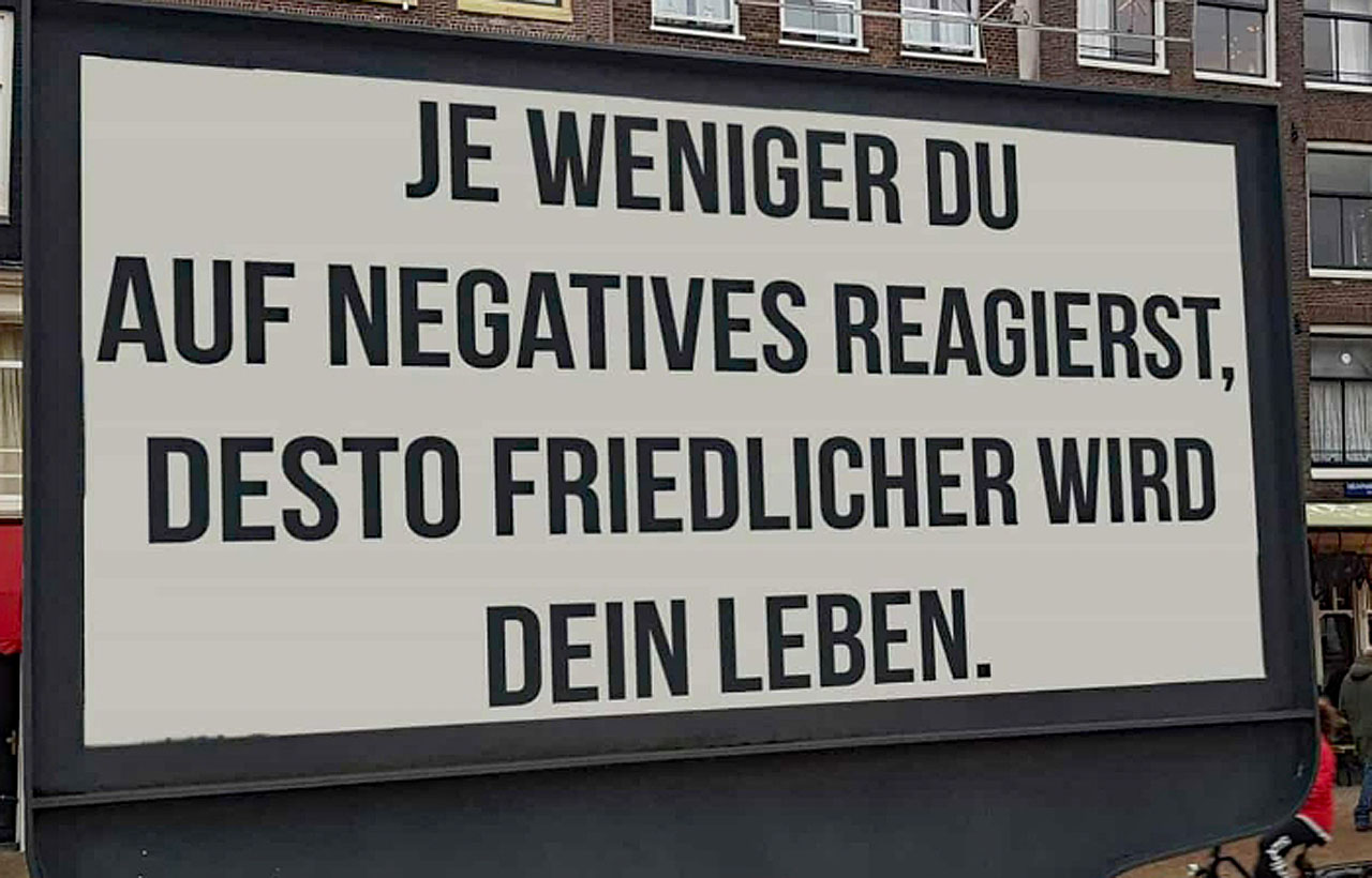 Je weniger Du auf negatives reagierst